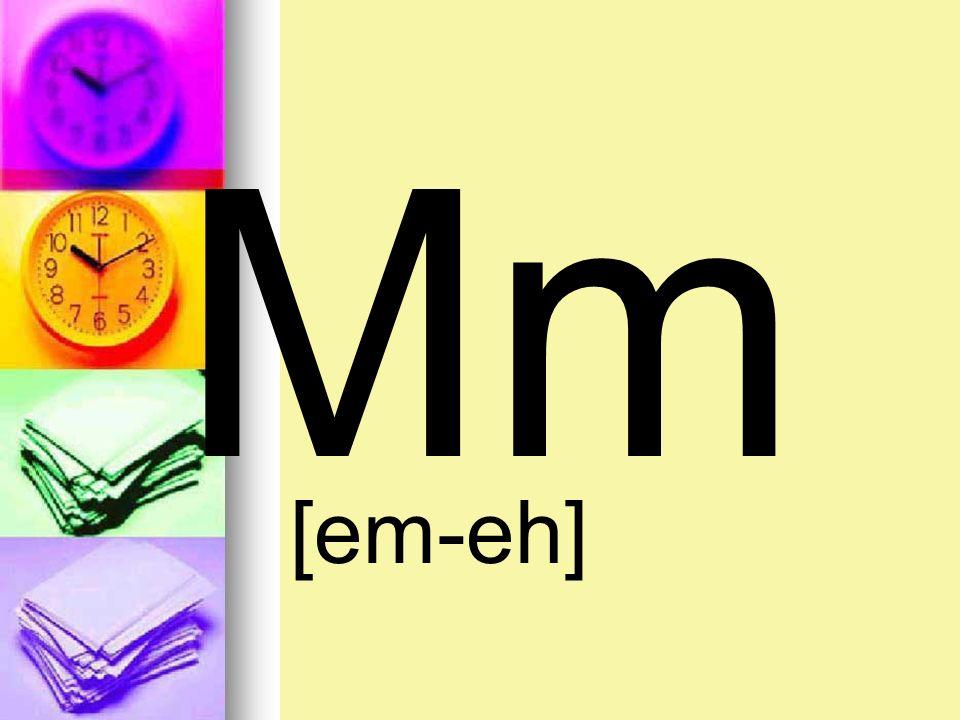 Mm [em-eh]